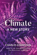 Climate: A New Story by charles Eisenstein